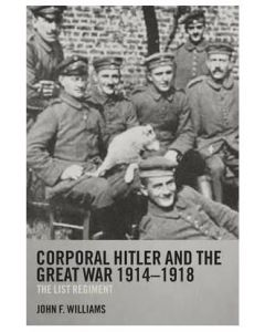 Corporal Hitler and the Great War 1914-1918 : The List Regiment