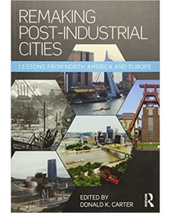 Remaking Post-Industrial Cities: Lessons from North America and Europe 1st Edition
