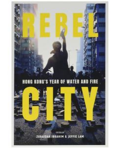 BOOK-REBEL CITY-HONG KONGS YEAR OF WATER AND FIRE